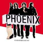 Phoenix – It's Never Been Like That