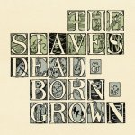 The Staves – Dead & Born & Grown