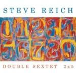 Steve Reich – Double Sextet 2×5