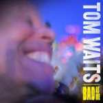 Tom Waits – Bad As Me