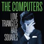 The Computers – Love Triangles Hate Squares