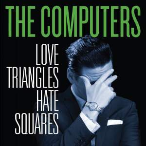 The Computers - Love Triangles Hate Squares