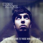Josh Kumra – Good Things Come To Those Who Don't Wait
