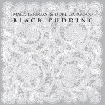 Mark Lanegan & Duke Garwood – Black Pudding