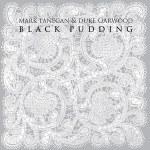 Mark Lanegan & Duke Garwood – Black Pudding