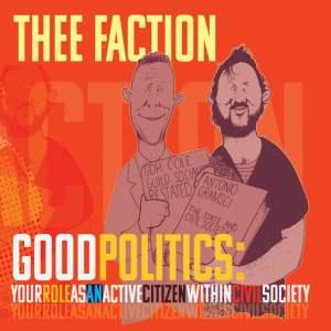 Thee Faction - Good Politics