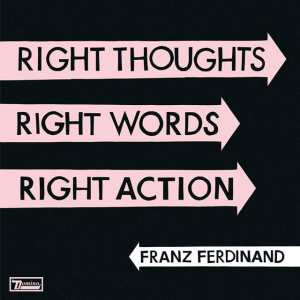 Franz Ferdinand - Right Thoughs, Right Words, Right Action