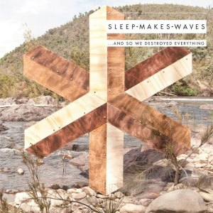 sleepmakeswaves - ...and so we destroyed everything