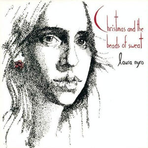 Laura Nyro - Christmas And The Beads Of Sweat