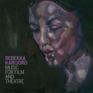 Rebekka Karijord - Music For Film And Theatre