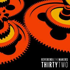Reverend & The Makers - ThirtyTwo