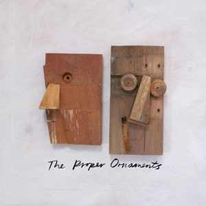 The Proper Ornaments - Wooden Heads