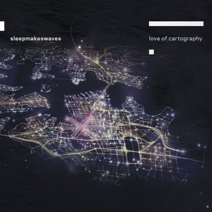 sleepmakeswaves - Love Of Cartography