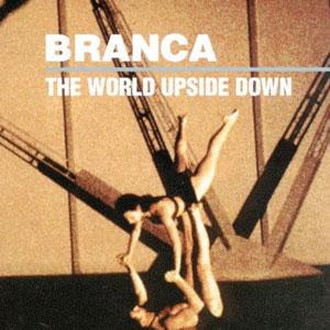 Glenn Branca - The World Upside Down