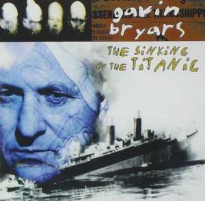 Gavin Bryars - The Sinking Of The Titanic