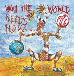 Public Image Ltd - What The World Needs Now