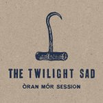 The Twilight Sad – Òran Mór Session