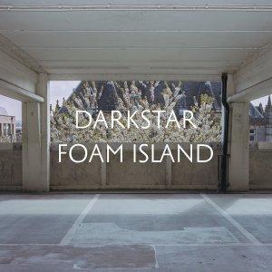 Darkstar – Foam Island