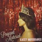 [2015 Albums We Missed] Kacey Musgraves – Pageant Material