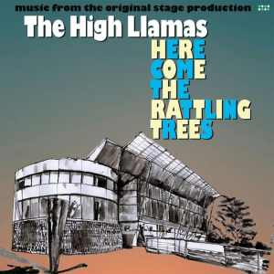 The High Llamas - Here Comes The Rattling Trees