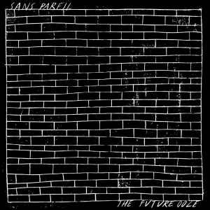 Sans Pareil - The Future Ooze
