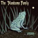 The Handsome Family – Unseen