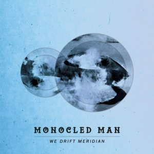 Monocled Man - We Drift Meridian