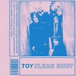 TOY – Clear Shot