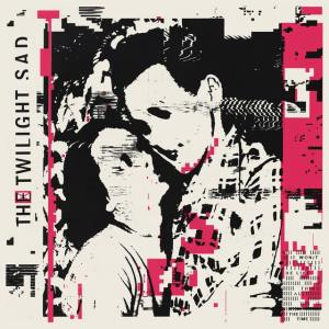 The Twilight Sad - It Won't Be Like This All The Time