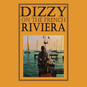 Dizzy Gillespie - Dizzy On The French Riviera