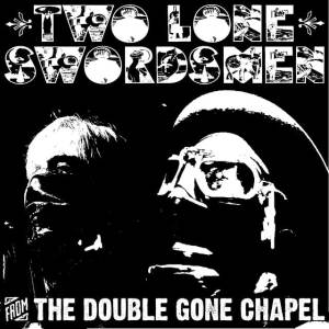 Two Lone Swordsmen - (Tales from) The Double Gone Chapel