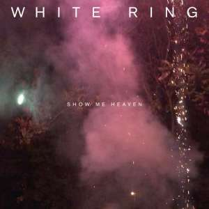 White RIng - Show Me Heaven
