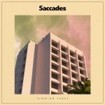 Saccades – Flowing Fades