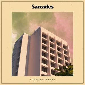 Saccades - Flowing Fades