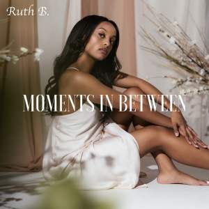 Ruth B - Moments In Between