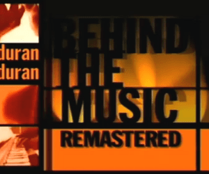 DURAN DURAN - Behind The Music BOTH Episodes 1999 and REMASTERED 2010