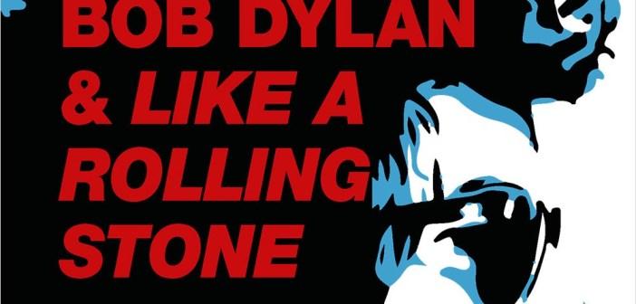 BOB DYLAN & LIKE A ROLLING STONE