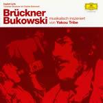 Brückner Bukowski, musikalisch inszeniert von Yakou Tribe, [Hazelwood / Deutsche Grammophon 067 284-2]
