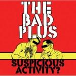 The Bad Plus, Suspicious Activity