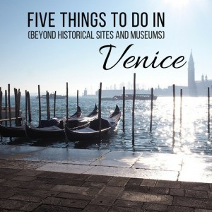 Five Things to Do in Venice (Beyond Historical Sites and Museums)