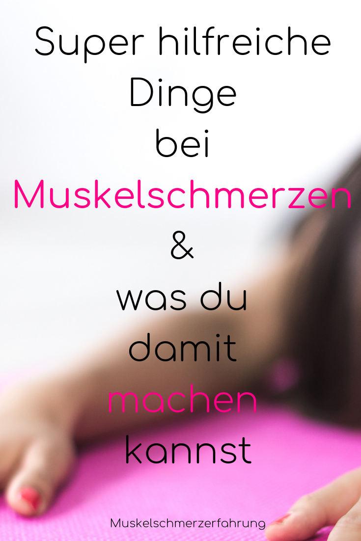 Super hilfreiche Dinge bei Muskelschmerzen & was du damit machen kannst Muskelschmerzerfahrung