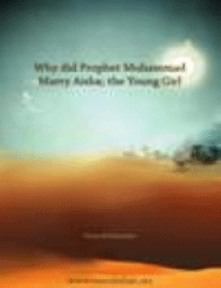 Why did Prophet Muhammad Marry Aisha the Young Girl?