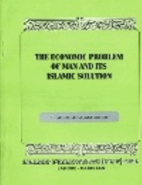 The Economic Problems of Man and Its Islamic Solution