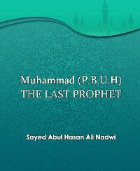 Muhammad (P.B.U.H) THE LAST PROPHET