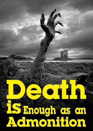 Death is Enough as an Admonition