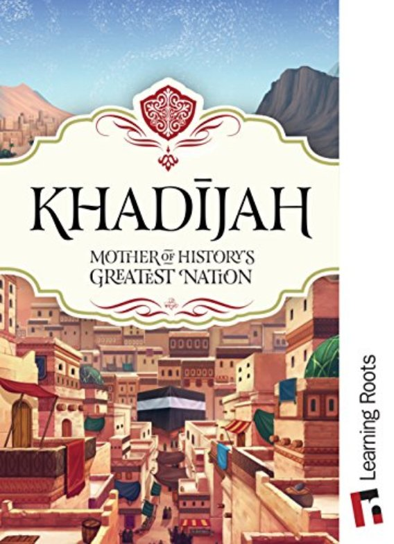 Khadijah Mother of Historys Greatest Nation