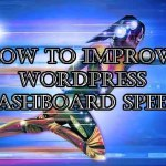 5 Sexy Ways To Improve Your WordPress Dashboard Speed