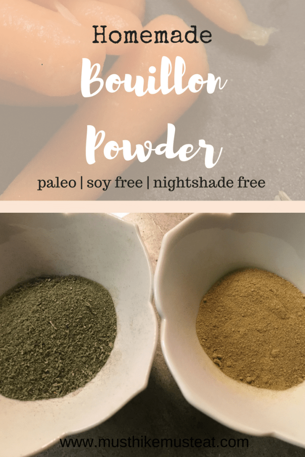 Homemade Bouillon Powder Must Hike Must Eat A great alternative to soy and other fillers normally found in bouillon paleo gluten free nightshade free
