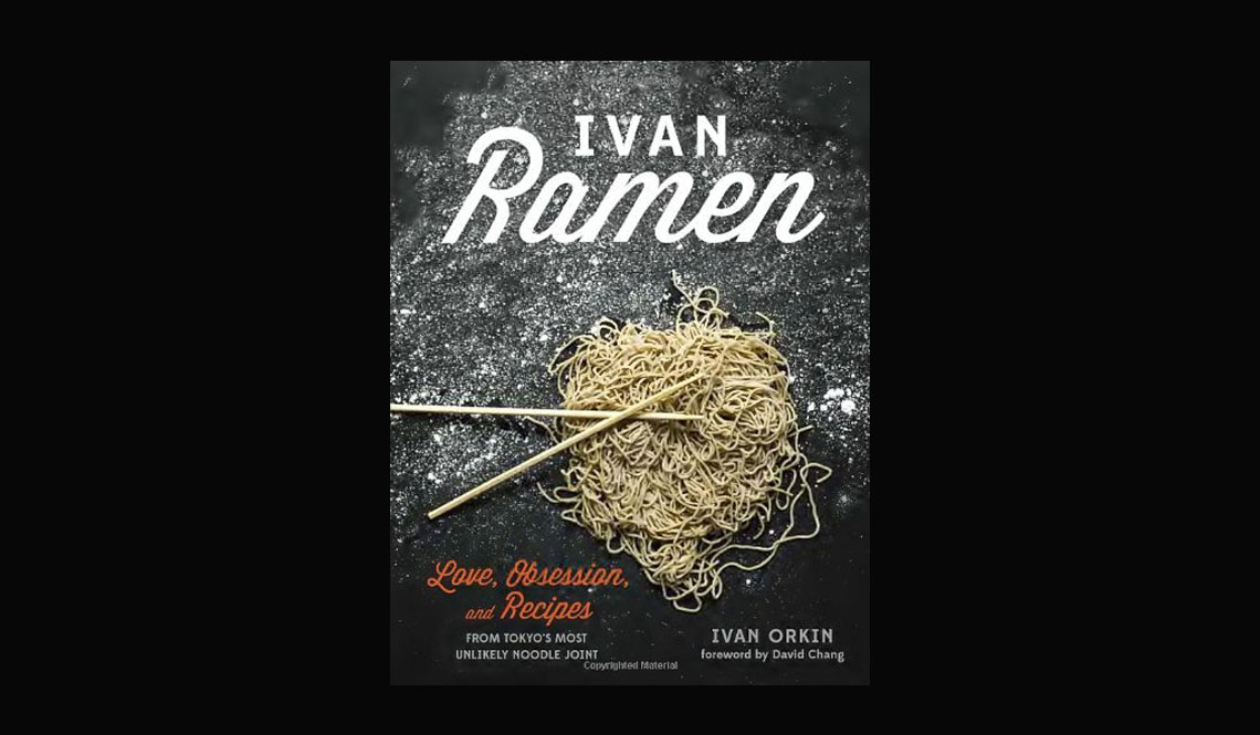 Ivan Ramen Love Obsession and Recipes from Tokyos Most Unlikely Noodle Joint