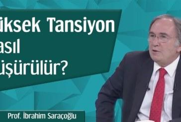 Yüksek Tansiyon Nasıl Düşürülür? | Prof. İbrahim Saraçoğlu